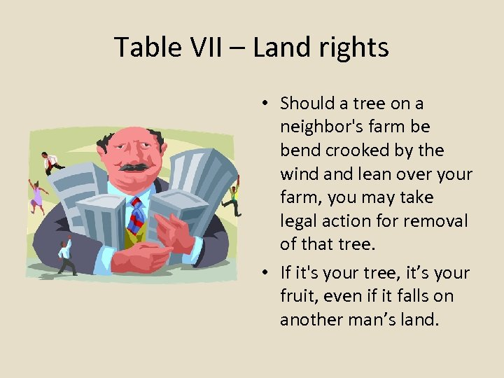 Table VII – Land rights • Should a tree on a neighbor's farm be