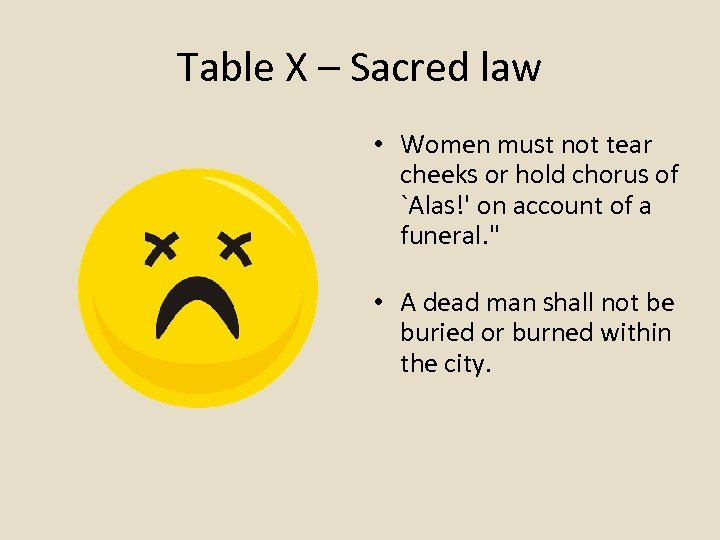 Table X – Sacred law • Women must not tear cheeks or hold chorus