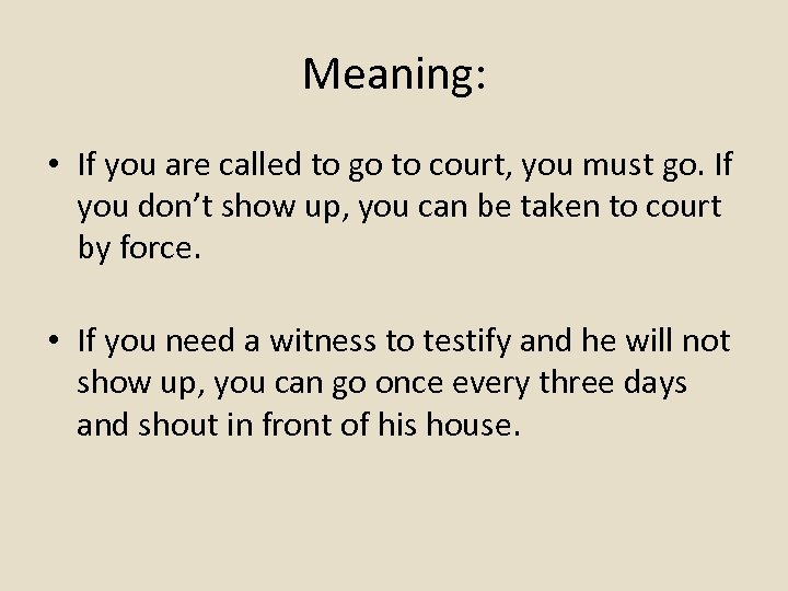 Meaning: • If you are called to go to court, you must go. If