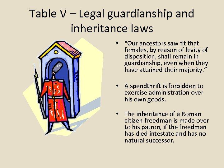 Table V – Legal guardianship and inheritance laws •