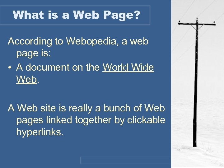 What is a Web Page? According to Webopedia, a web page is: • A