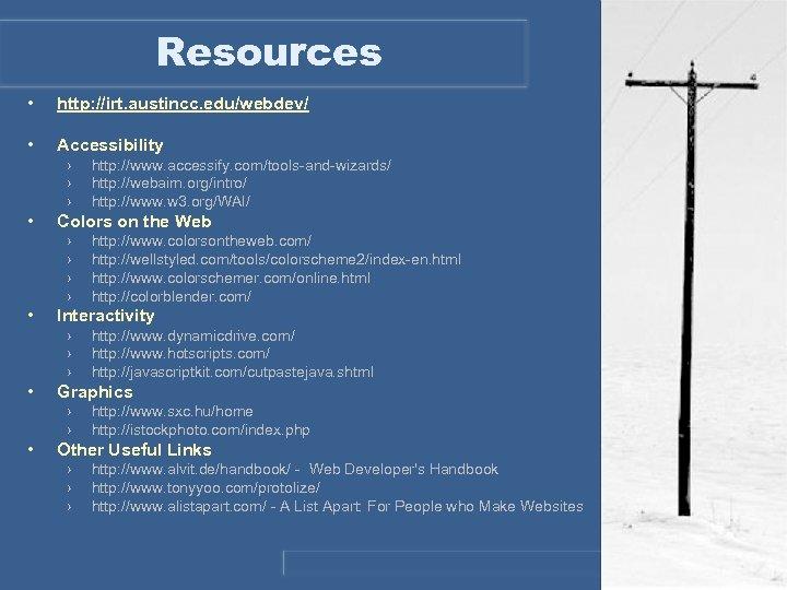 Resources • http: //irt. austincc. edu/webdev/ • Accessibility › › › • Colors on