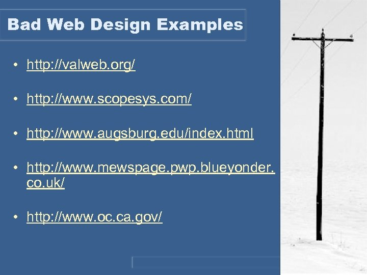 Bad Web Design Examples • http: //valweb. org/ • http: //www. scopesys. com/ •