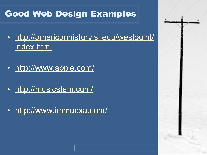 Good Web Design Examples • http: //americanhistory. si. edu/westpoint/ index. html • http: //www.