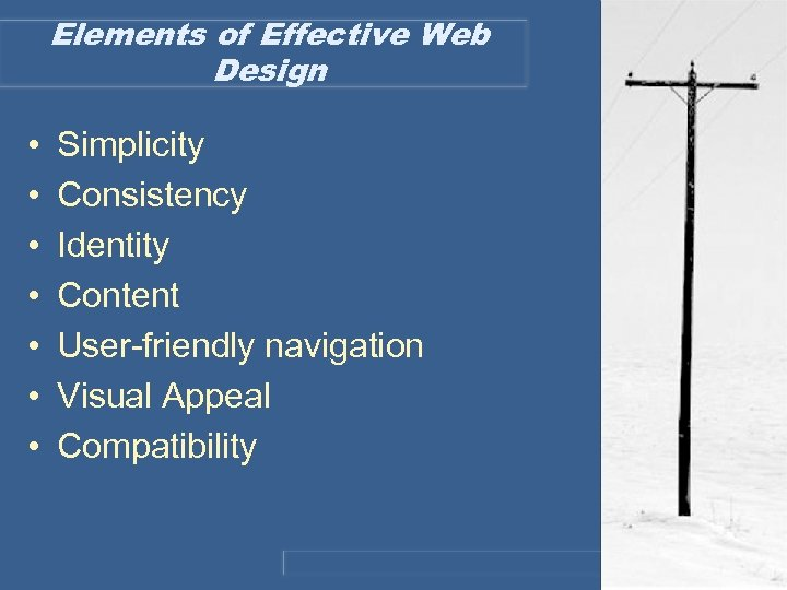 Elements of Effective Web Design • • Simplicity Consistency Identity Content User-friendly navigation Visual