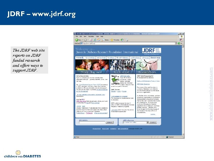 The JDRF web site reports on JDRF funded research and offers ways to support