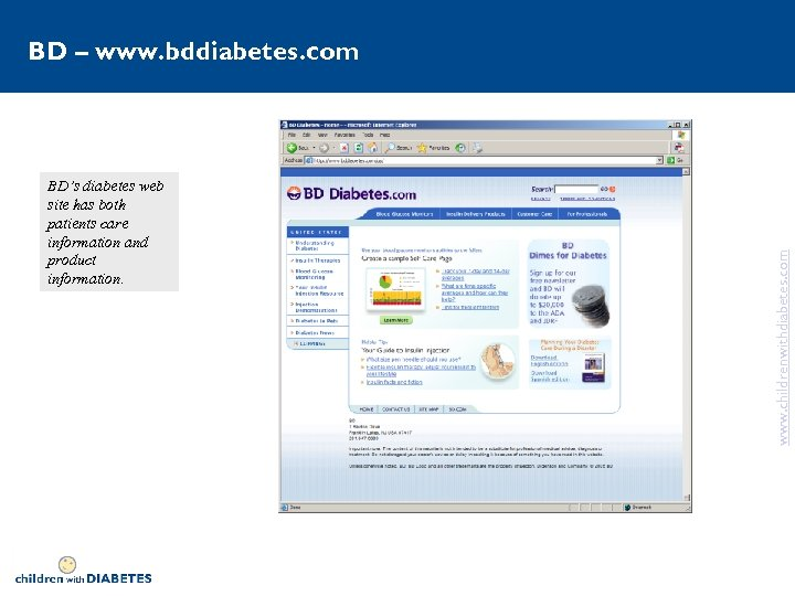BD's diabetes web site has both patients care information and product information. www. childrenwithdiabetes.
