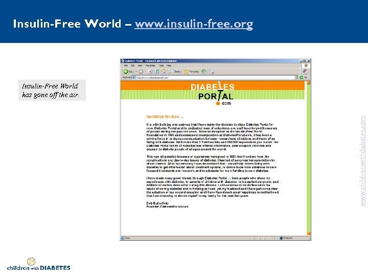 Insulin-Free World – www. insulin-free. org www. childrenwithdiabetes. com Insulin-Free World has gone off
