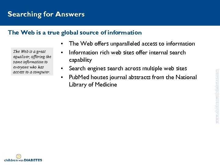 Searching for Answers The Web is a great equalizer, offering the same information to