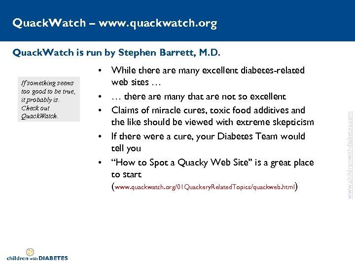 Quack. Watch – www. quackwatch. org If something seems too good to be true,