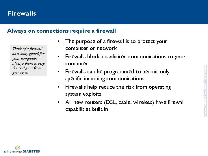 Firewalls Think of a firewall as a body guard for your computer, always there