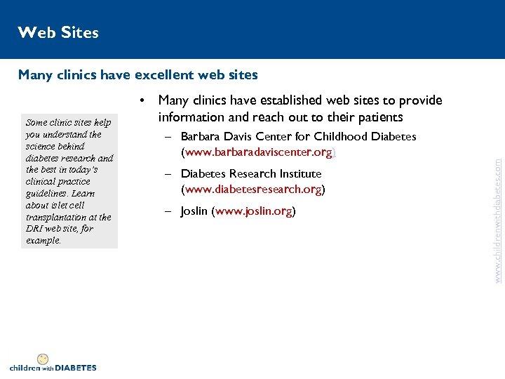 Web Sites Many clinics have excellent web sites – Barbara Davis Center for Childhood