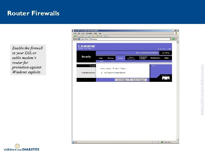 Enable the firewall in your DSL or cable modem's router for protection against Windows