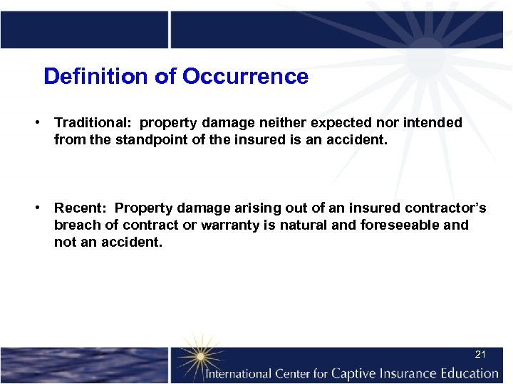 Definition of Occurrence • Traditional: property damage neither expected nor intended from the standpoint