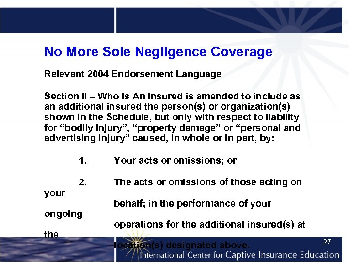 No More Sole Negligence Coverage Relevant 2004 Endorsement Language Section II – Who Is