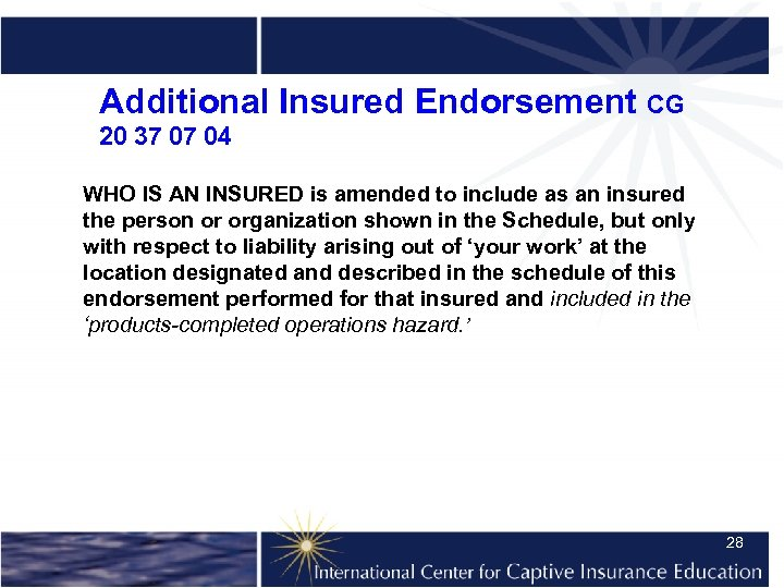 Additional Insured Endorsement CG 20 37 07 04 WHO IS AN INSURED is amended
