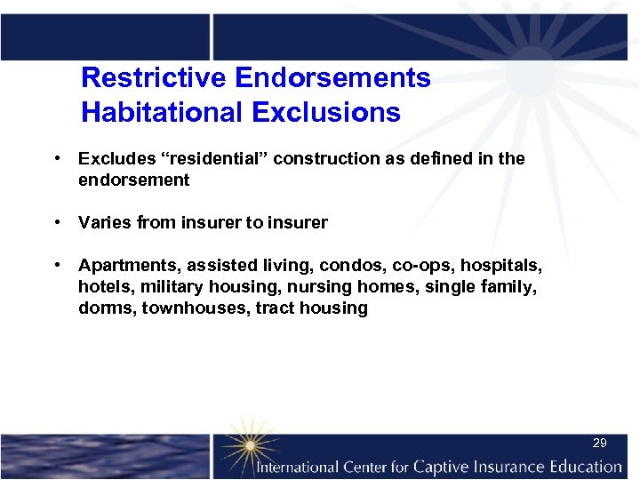 """Restrictive Endorsements Habitational Exclusions • Excludes """"residential"""" construction as defined in the endorsement •"""