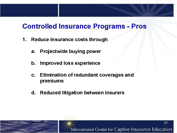 Controlled Insurance Programs - Pros 1. Reduce insurance costs through a. Projectwide buying power