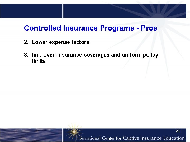 Controlled Insurance Programs - Pros 2. Lower expense factors 3. Improved insurance coverages and