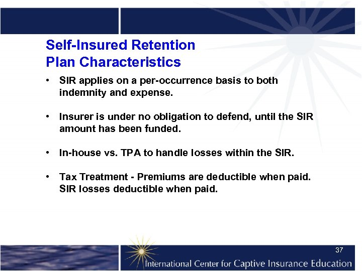 Self-Insured Retention Plan Characteristics • SIR applies on a per-occurrence basis to both indemnity