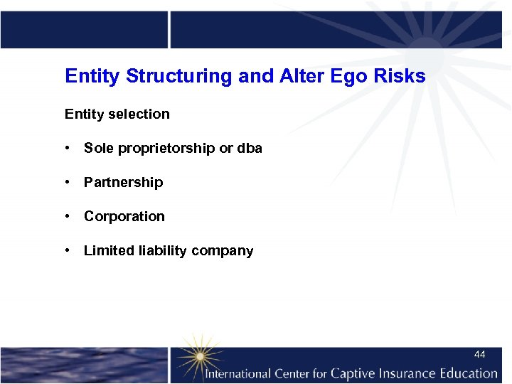 Entity Structuring and Alter Ego Risks Entity selection • Sole proprietorship or dba •
