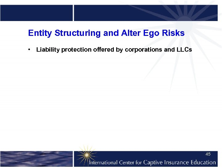 Entity Structuring and Alter Ego Risks • Liability protection offered by corporations and LLCs
