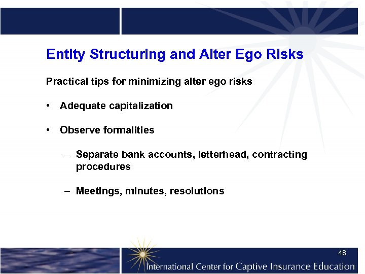 Entity Structuring and Alter Ego Risks Practical tips for minimizing alter ego risks •
