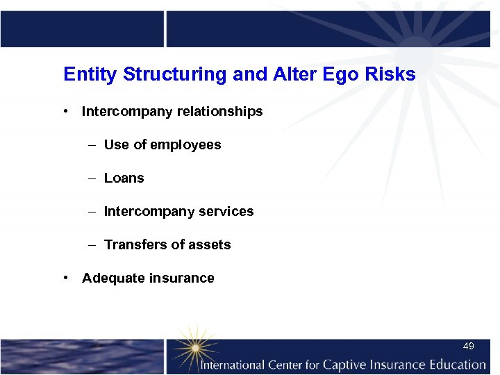Entity Structuring and Alter Ego Risks • Intercompany relationships – Use of employees –