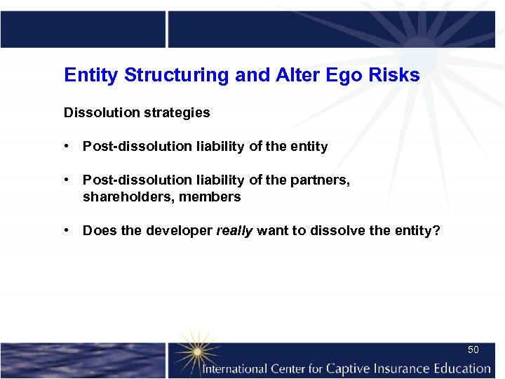 Entity Structuring and Alter Ego Risks Dissolution strategies • Post-dissolution liability of the entity