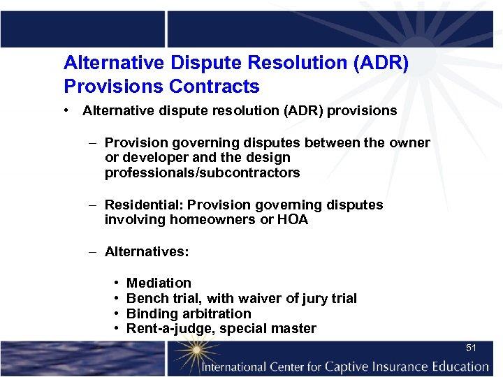 Alternative Dispute Resolution (ADR) Provisions Contracts • Alternative dispute resolution (ADR) provisions – Provision