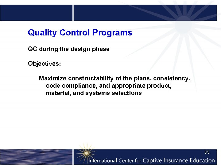 Quality Control Programs QC during the design phase Objectives: Maximize constructability of the plans,
