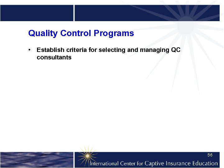 Quality Control Programs • Establish criteria for selecting and managing QC consultants 56