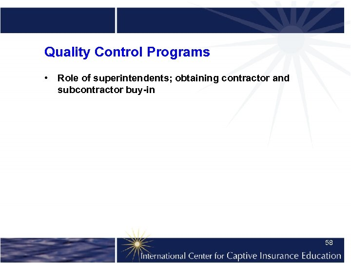 Quality Control Programs • Role of superintendents; obtaining contractor and subcontractor buy-in 58