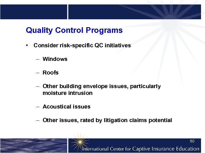 Quality Control Programs • Consider risk-specific QC initiatives – Windows – Roofs – Other