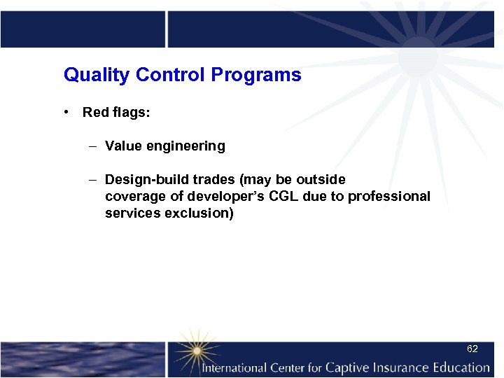 Quality Control Programs • Red flags: – Value engineering – Design-build trades (may be