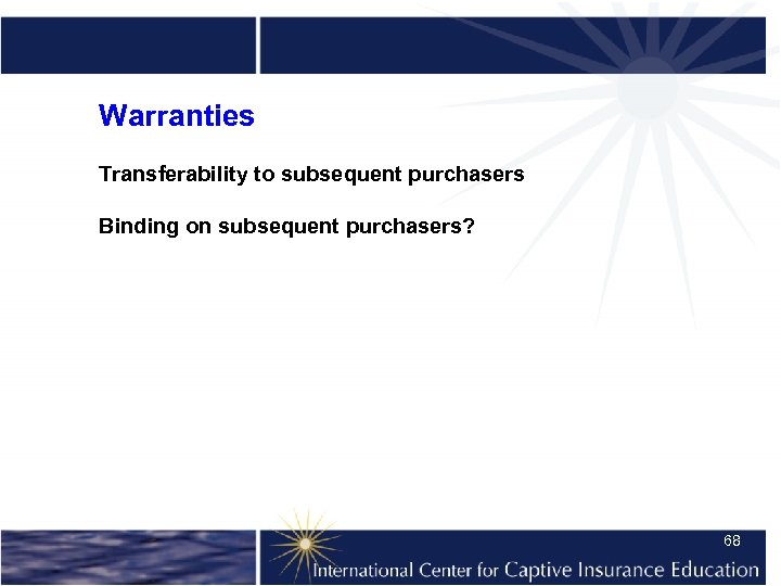 Warranties Transferability to subsequent purchasers Binding on subsequent purchasers? 68