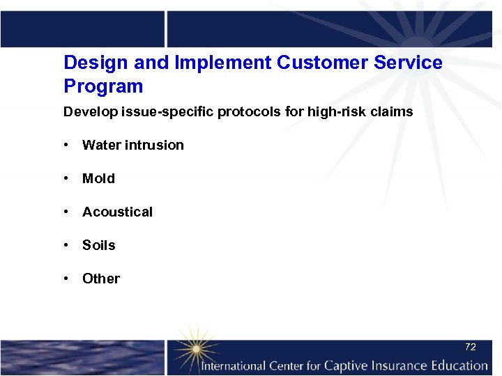 Design and Implement Customer Service Program Develop issue-specific protocols for high-risk claims • Water