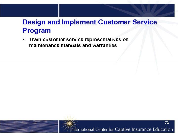 Design and Implement Customer Service Program • Train customer service representatives on maintenance manuals