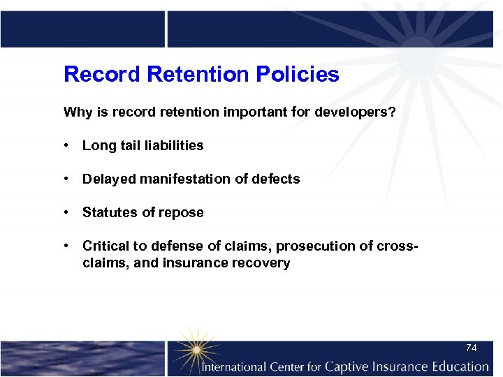 Record Retention Policies Why is record retention important for developers? • Long tail liabilities