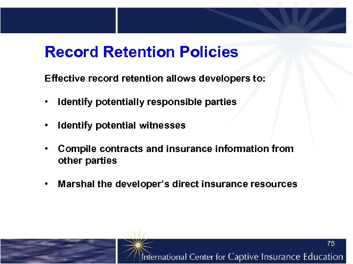 Record Retention Policies Effective record retention allows developers to: • Identify potentially responsible parties