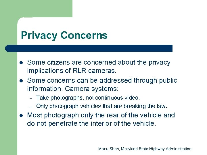 Privacy Concerns l l Some citizens are concerned about the privacy implications of RLR