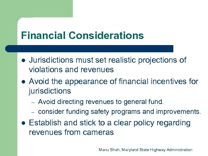 Financial Considerations l l Jurisdictions must set realistic projections of violations and revenues Avoid