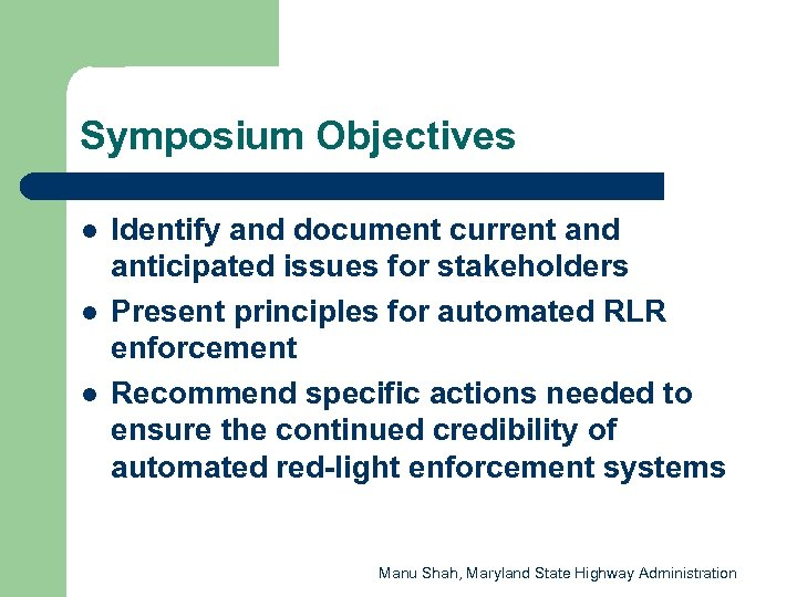 Symposium Objectives l l l Identify and document current and anticipated issues for stakeholders