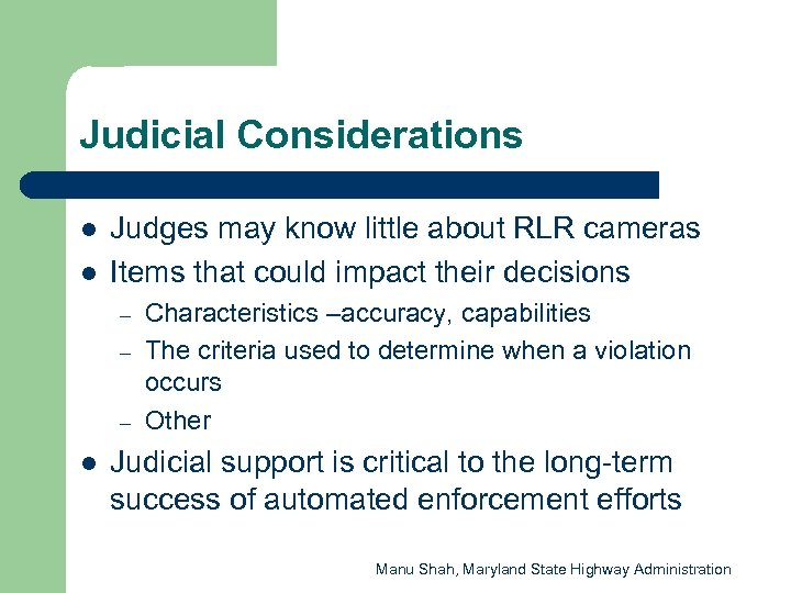 Judicial Considerations l l Judges may know little about RLR cameras Items that could