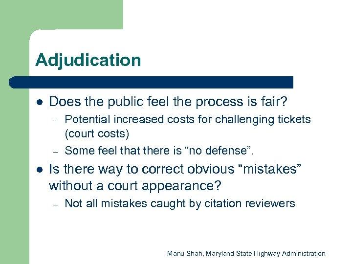 Adjudication l Does the public feel the process is fair? – – l Potential