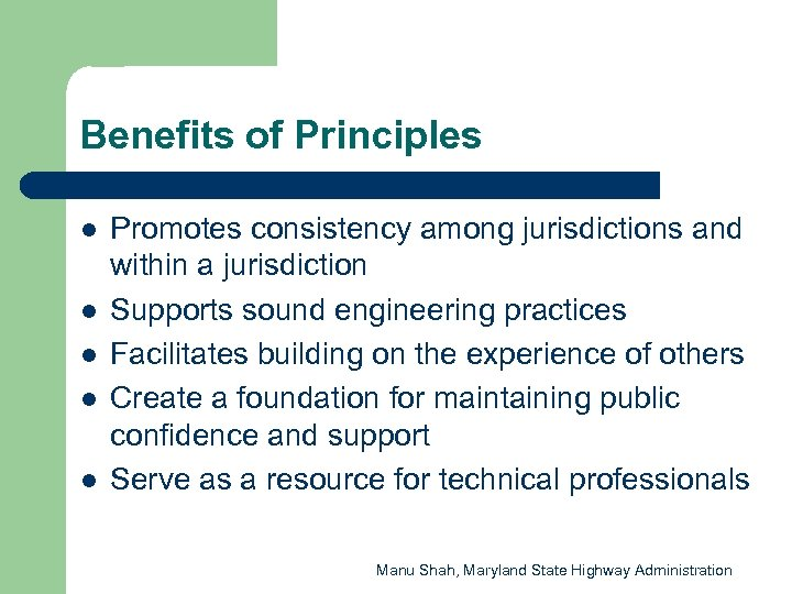 Benefits of Principles l l l Promotes consistency among jurisdictions and within a jurisdiction