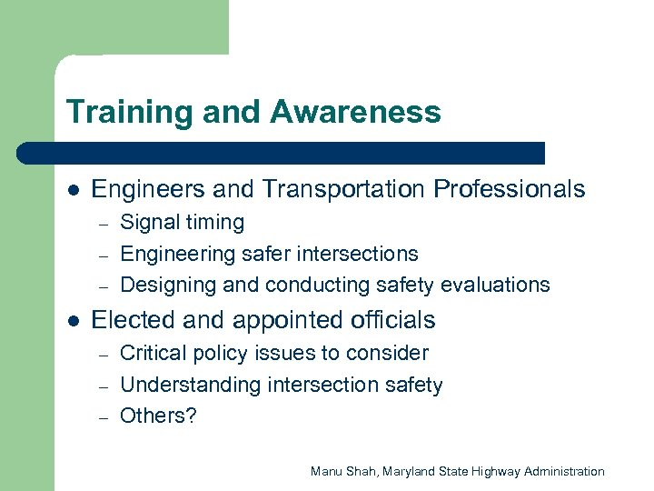 Training and Awareness l Engineers and Transportation Professionals – – – l Signal timing