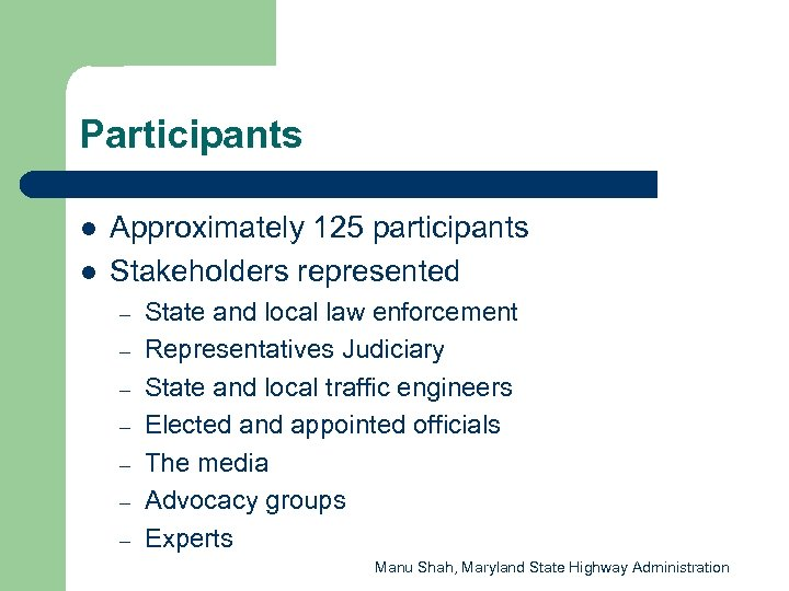 Participants l l Approximately 125 participants Stakeholders represented – – – – State and