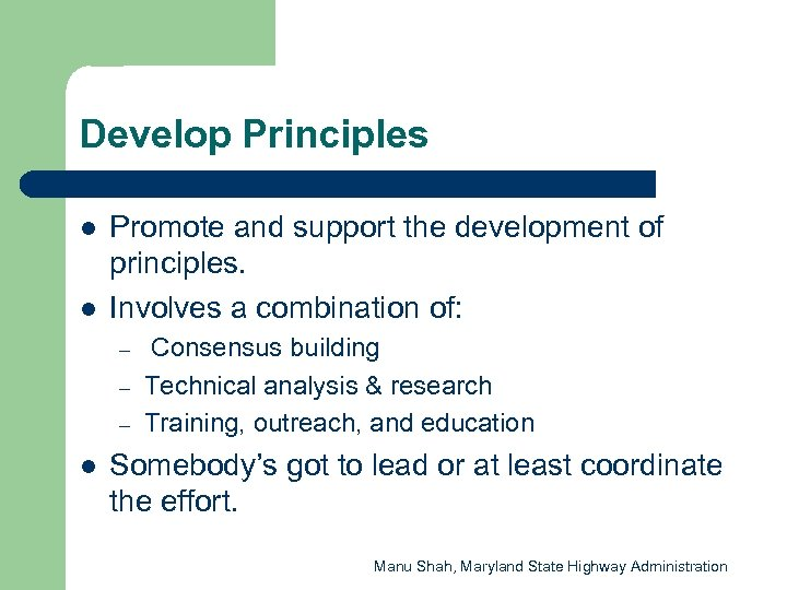 Develop Principles l l Promote and support the development of principles. Involves a combination