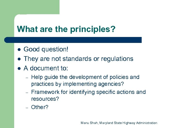 What are the principles? l l l Good question! They are not standards or
